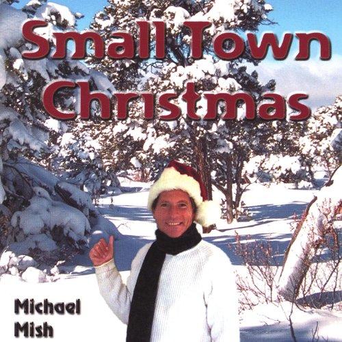 Amazon.com: Small Town Christmas: Michael Mish: MP3 Downloads