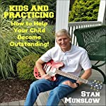Kids and Practicing: How to Help Your Child Become Outstanding | Stan Munslow