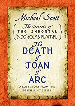 The Death of Joan of Arc: A Lost Story from the Secrets of the Immortal Nicholas Flamel by [Scott, Michael]