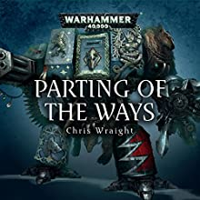 Parting of the Ways: Warhammer 40,000 Audiobook by Chris Wraight Narrated by Gareth Armstrong, Ian Brooker, Steve Conlin, Jonathan Keeble