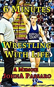 6 Minutes Wrestling With Life: A Memoir: Volume 1 (Every Breath Is Gold)