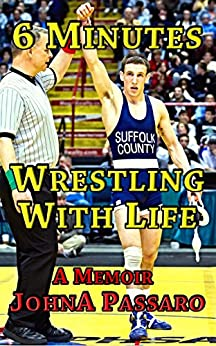 6 Minutes Wrestling With Life: A Memoir (Every Breath Is Gold Book 1) by [Passaro, JohnA]