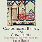 Conquerors, Brides, and Concubines: Interfaith Relations and Social Power in Medieval Iberia | Simon Barton