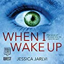 When I Wake Up Audiobook by Jessica Jarlvi Narrated by Juliette Burton