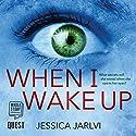When I Wake Up Hörbuch von Jessica Jarlvi Gesprochen von: Juliette Burton