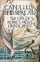 Catullus' Bedspread: The Life Of Rome's Most
