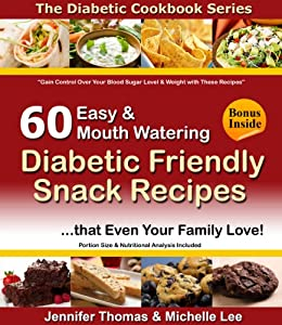 Diabetic cookbook 60 easy and mouth watering diabetic friendly diabetic cookbook 60 easy and mouth watering diabetic friendly snack recipes that even your family forumfinder Image collections