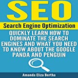 SEO: Search Engine Optimization: Quickly Learn How to Dominate the Search Engines and What You Need to Know About the Google Panda and Penguin