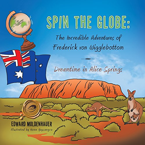 Dreamtime in Alice Springs (Spin the Globe: The Incredible Adventures of Frederick von (Alice Springs)