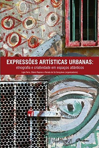 Expressões Artísticas Urbanas: etnografia e criatividade em espaços atlânticos (Portuguese Edition)