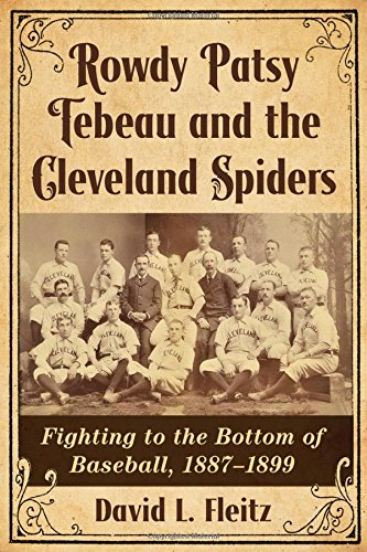 - Rowdy Patsy Tebeau and the Cleveland Spiders: Fighting to the Bottom of Baseball, 1887-1899