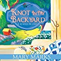 Knot in My Backyard Audiobook by Mary Marks Narrated by Dara Rosenberg