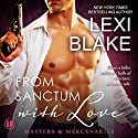 From Sanctum with Love: Masters and Mercenaries, Book 10 Audiobook by Lexi Blake Narrated by Ryan West
