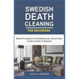 SWEDISH DEATH CLEANING FOR BEGINNERS: Master the magical art of decluttering your life and home Including secrets to happines