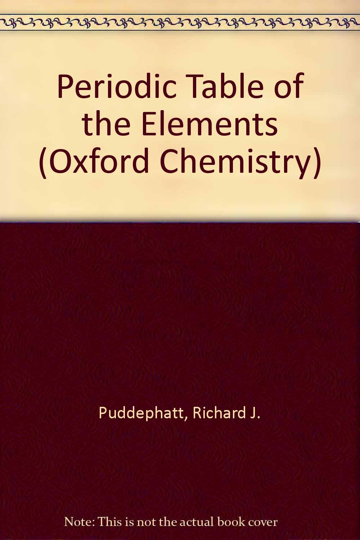 Periodic table of the elements richard j puddephatt 9780198554073 periodic table of the elements richard j puddephatt 9780198554073 books amazon urtaz Images