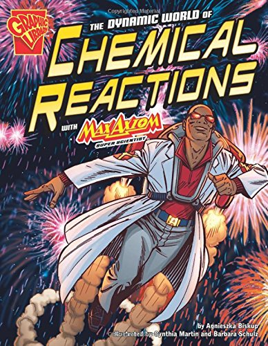 The Dynamic World of Chemical Reactions with Max Axiom, Super Scientist (Graphic Science)