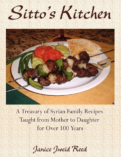Sitto's Kitchen: A Treasury of Syrian Family Recipes Taught from Mother to Daughter for Over 100 Years by Janice Jweid Reed