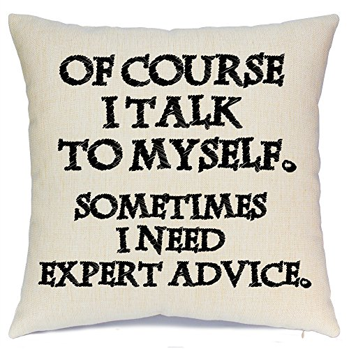 Throw Pillow Cover Quotes Throw Pillow Covers with Funny Quote of Course I Talk to Myself... I Need Expert Advice Decorative Throw Pillows Cotton Linen Home Decor Pillow Covers for Couch 18 X 18 Inch