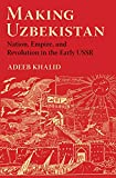 Making Uzbekistan: Nation, Empire, and Revolution
