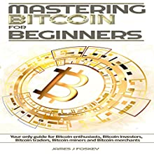 Mastering Bitcoin for Beginners Audiobook by James J Foskey Narrated by brian ackley