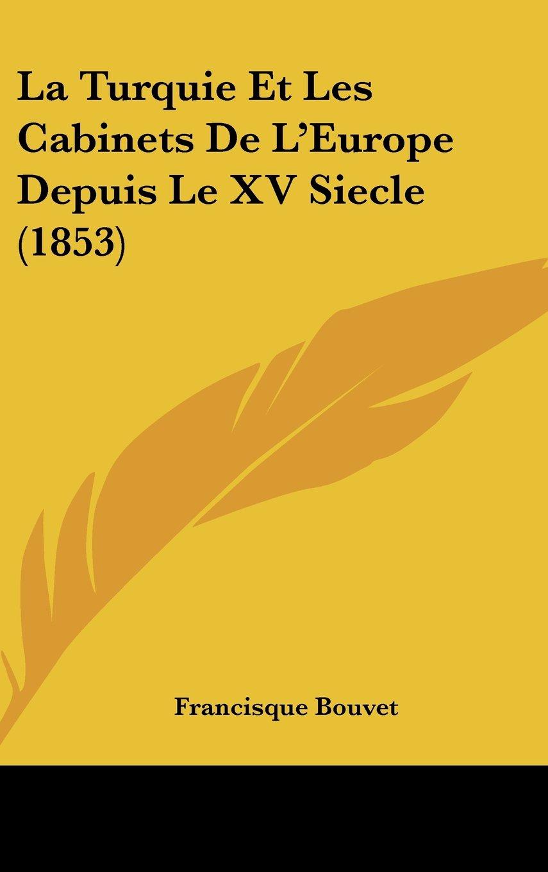 La Turquie Et Les Cabinets De L'Europe Depuis Le XV Siecle (1853) (French Edition) ebook
