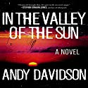 In the Valley of the Sun: A Novel Audiobook by Andy Davidson Narrated by Dan John Miller