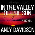 In the Valley of the Sun: A Novel | Andy Davidson