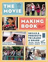 The Movie Making Book: Skills and Projects to Learn and Share