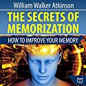 The Secrets of Memorization: How to Improve Your Memory Audiobook by William Walker Atkinson Narrated by Steven Benjamin