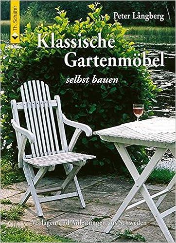 Klassische Gartenmöbel selbst bauen: Vorlagen und Anleitungen aus ...
