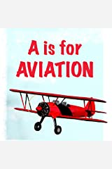A is for Aviation: The ABCs of airplanes, spaceships, rockets, and more! Kindle Edition