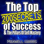 The Top 200 Secrets of Success &The Pillars of Self-Mastery | Maxwell Harris