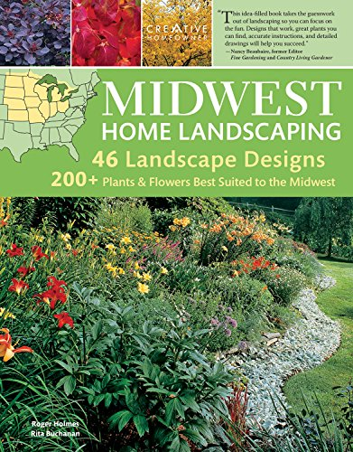 Midwest Home Landscaping 3rd Edition: Including SouthCentral Canada Creative Homeowner 46 Landscape Designs and Over 200 Plants amp Flowers Best Suited to the Region with StepbyStep Instructions