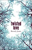 Twisted Love, Beverly Jones, 1606725858