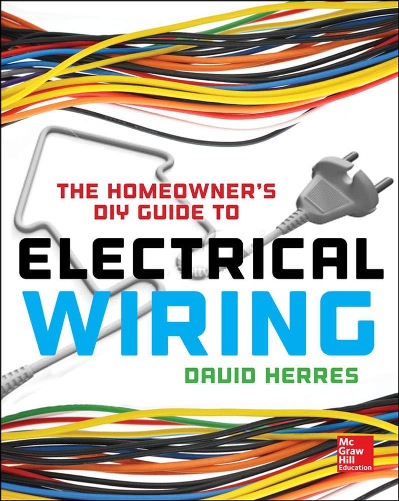 The Homeowner's DIY Guide to Electrical Wiring: Herres, David:  9780071844758: Amazon.com: BooksAmazon.com