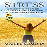 Stress: 12 Secret Steps to Banish Stress for a Lifetime of Happiness, Peacefulness and Blissfulness | Mariel Komura