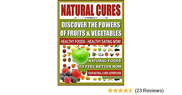 Amazon natural cures discover the powers of fruits and amazon natural cures discover the powers of fruits and vegetables healthy foods healthy eating now natural foods to feel better now your natural fandeluxe Gallery