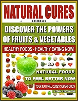 Amazon natural cures discover the powers of fruits and natural cures discover the powers of fruits and vegetables healthy foods healthy eating fandeluxe Gallery
