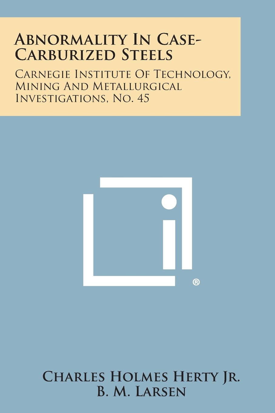 Download Abnormality in Case-Carburized Steels: Carnegie Institute of Technology, Mining and Metallurgical Investigations, No. 45 PDF