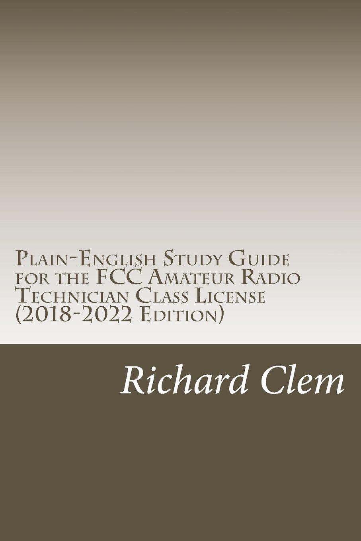 Plain-English Study Guide for the FCC Amateur Radio Technician Class License:  Richard P. Clem, Yippy G. Clem: 9781466274211: Amazon.com: Books