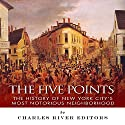 The Five Points: The History of New York City's Most Notorious Neighborhood Audiobook by  Charles River Editors Narrated by Wendy Almeida