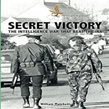 Secret Victory: The Intelligence War That Beat the IRA Audiobook by Dr William Matchett Narrated by Nick Cracknell