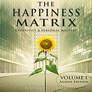 The Happiness Matrix: Creativity and Personal Mastery - Audio Edition - Volume 1 Audiobook