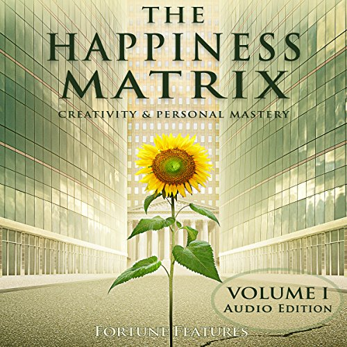 The Happiness Matrix: Creativity and Personal Mastery – Audio Edition – Volume 1