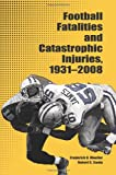 Football Fatalities and Catastrophic Injuries, 1931-2008, Mueller, Frederick O. and Cantu, Robert C., 1594604479