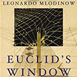 Euclid's Window: The Story of Geometry from Parallel Lines to Hyperspace | Leonard Mlodinow