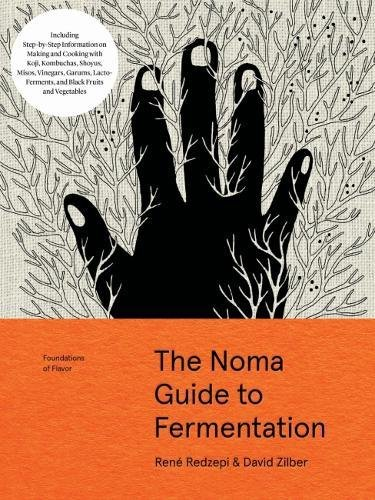 The Noma Guide to Fermentation: Including koji, kombuchas, shoyus, misos, vinegars, garums, lacto-ferments, and black fruits and vegetables (Foundations of Flavor) by René Redzepi, David Zilber