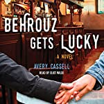 Behrouz Gets Lucky: A Novel | Avery Cassell