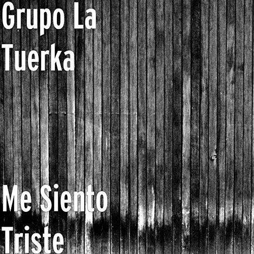 Me Siento Triste By Grupo La Tuerka On Amazon Music Amazon Com