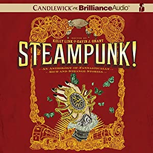 Steampunk! An Anthology of Fantastically Rich and Strange Stories Audiobook